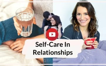 Self Care In A Relationship: How to take better care of yourself and your relationship | Vanessa Marin Sex Therapy