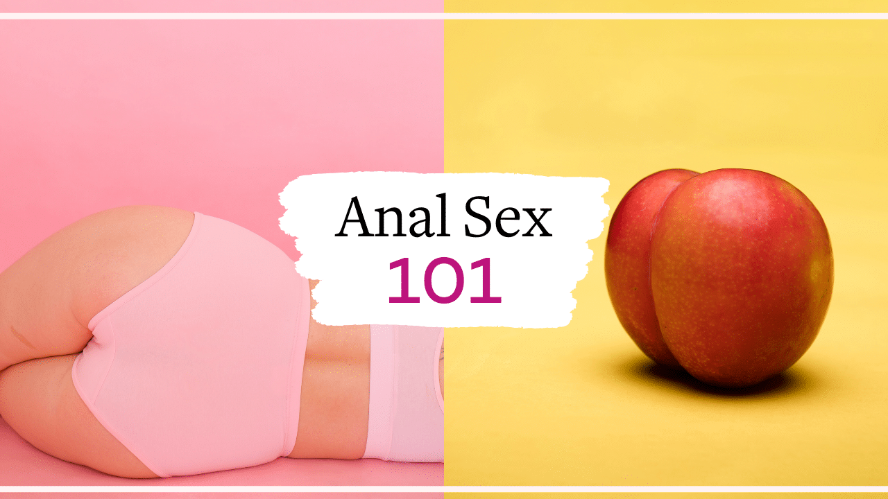 Anal sex 101: How to try anal for the first time | Vanessa Marin Sex Therapy