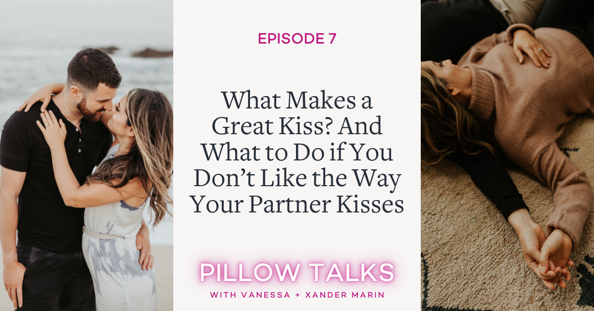 What Makes a Great Kiss? And What to Do if You Don't Like the Way Your Partner Kisses | Vanessa Marin Sex Therapy