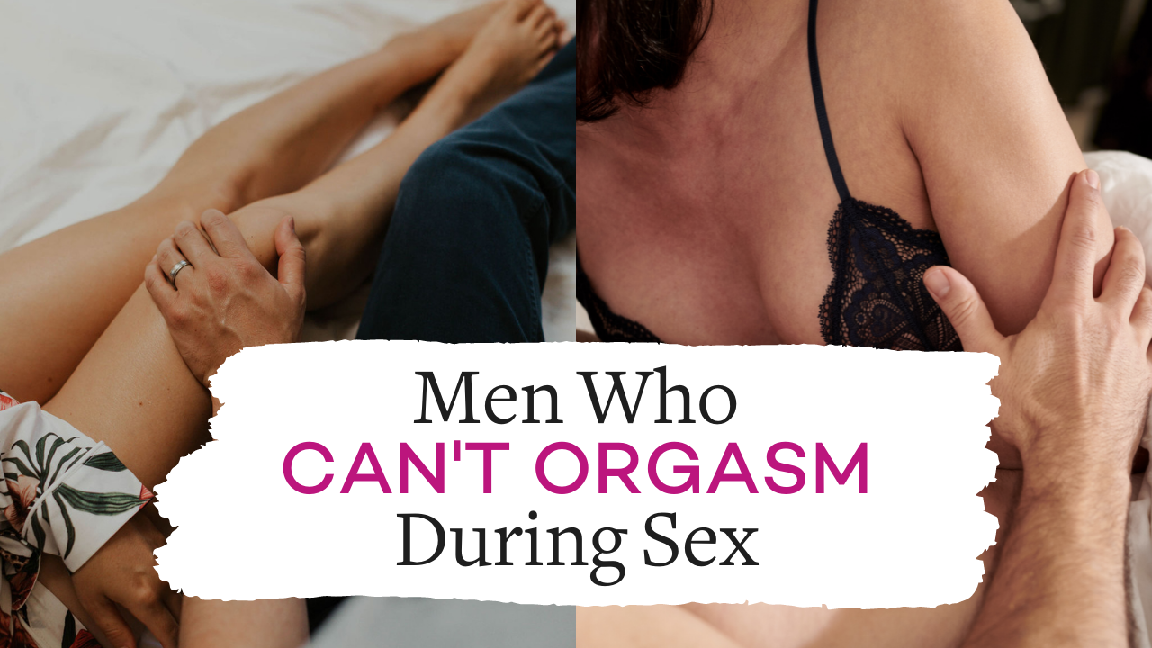 Men Who Can't Orgasm During Sex - Delayed Ejaculation   Vanessa Marin Sex Therapy